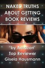 Naked Truths about Getting Book Reviews: By Amazon Top Reviewer (Paperback or So
