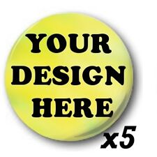 5x Custom, 'Design Your Own' 1 inch / 25mm Button Badges