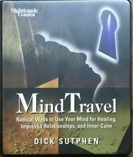 Mind Travel: Radical Ways To Use Your Mind For Healing And More. Dick Sutphen