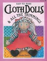 Easy-to-Make Cloth Dolls and All the Trimmings by Jodie Davis