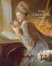 THE LIBERTINE THE ART OF LOVE IN 18TH-CENTURY FRANCE 2013 HC EROTIC WRITINGS NEW