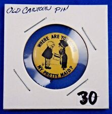 """Where Are You Going My Pretty Maid Comic Old Cartoon Pin Pinback Button 7/8"""""""