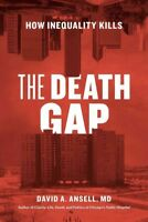 Death Gap : How Inequality Kills, Hardcover by Ansell, David A., M.D., ISBN 0...