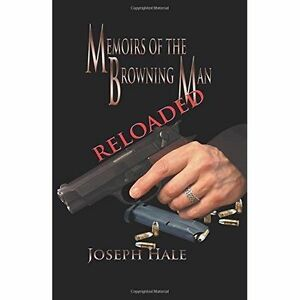 MEMOIRS OF A BROWNING MAN - RELOADED - Joseph Hale - 2014 - PB