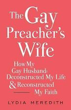 The Gay Preacher's Wife : How My Gay Husband Deconstructed My Life and...