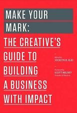 Make Your Mark : The Creative's Guide to Building a Business with Impact 3 by...