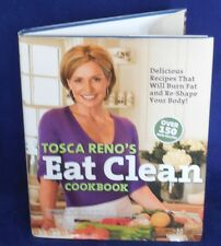 Tosca Reno's Eat Clean Cookbook: Delicious Recipes That Will Burn Fat and...