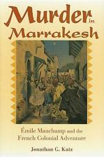 Murder in Marrakesh: Émile Mauchamp and the French Colonial Adventure Katz, Jon