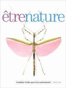 LIVRE - ÊTRE NATURE, FONDATION CARTIER POUR L'ART CONTEMPORAIN / ACTES SUD