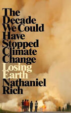 Losing Earth: The Decade We Could Have Stopped Climate Change | Nathaniel Rich