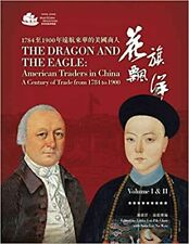The Dragon and the Eagle: American Traders in China A Century of Trade 1784-1900
