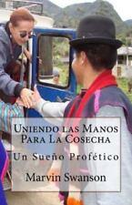 Uniendo Las Manos para la Cosecha : Un Sueno Profetico by Marvin Swanson...