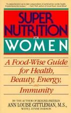 Super Nutrition for Women: A Food-Wise Guide For Health, Beauty, Energy, And Im
