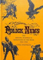 The Illustrated Police News The Shocks, Scandals and Sensations... 9780712352499