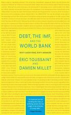 Debt, The Imf, And The World Bank: Sixty Questions, Sixty Answers: By Eric To...