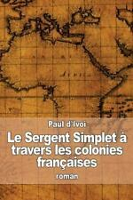 Le Sergent Simplet à Travers les Colonies Françaises by Paul d'Ivoi (2015,...