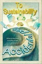 The Accidental Path to Sustainability : From Nothing to Something by Ryan...