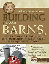 The Complete Guide to Building Classic Barns, Fences, Storage Sheds, Animal Pens