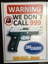 SIG SAUER GUN STICKER `WARNING, WE DONT CALL 999, WE CALL SIG, GREAT STICKER