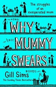 Why Mummy Swears: The Sunday Times Number One Bestseller by Sims, Gill Book The