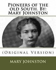 Pioneers of the Old South. by: Mary Johnston : (Original Version) by Mary...