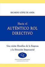 Hacia El Autentico Rol Directivo: Una Visión Filosófica de la Empresa y la Direc