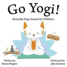 Go Yogi!: Everyday Yoga for Calm, Happy, Healthy Little Yogis by Emma Hughes...