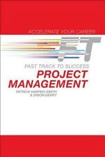 Project Management : Fast Track to Success by Patrick Harper-Smith and Simon...