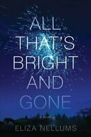 All That's Bright And Gone A Novel by Eliza Nellums 9781643852379 | Brand New
