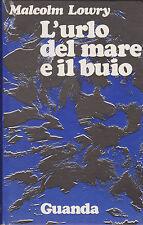 Malcolm Lowry. L'urlo del mare e il buio. 1°ediz. Guanda, 1972