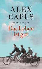 ALEX CAPUS: DAS LEBEN IST GUT