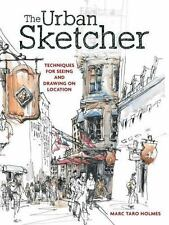 The Urban Sketcher : Techniques for Seeing and Drawing on Location by Marc...