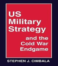 US Military Strategy and the Cold War Endgame by Stephen J. Cimbala (1995,...