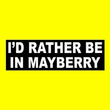 """""""I'D RATHER BE IN MAYBERRY"""" The Andy Griffith Show BUMPER STICKER Barney Fife"""