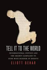 Tell It to the World : International Justice and the Secret Campaign to Hide...