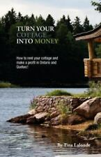 Turn Your Cottage into Money : How to Rent Your Cottage and Make a Profit in...