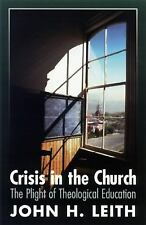 (New) Crisis in the Church The Plight of Theological Education by John H. Leith