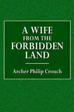 A Wife from the Forbidden Land : (the Scene of This Story Is Laid in the...