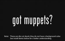 (2x) got muppets? Sticker Die Cut Decal vinyl
