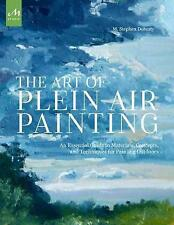 The Art of Plein Air Painting: An Essential Guide to Materials, Concepts, and Te