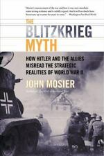 The Blitzkrieg Myth: How Hitler and the Allies Misread the Strategic Realities o