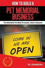How to Build a Pet Memorial Business (Special Edition) : The Only Book You...