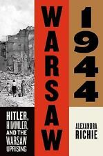 Warsaw 1944: Hitler, Himmler, and the Warsaw Uprising by Richie, Alexandra