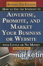 How to Use the Internet to Advertise, Promote, and Market Your Business or Web S