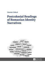 Postcolonial Readings of Romanian Identity Narratives by Colacel, Onoriu