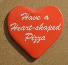 """Vintage 1980's Pizza Hut """"Have a Heart Shaped Pizza"""" Valentines Button/Pin Rare"""
