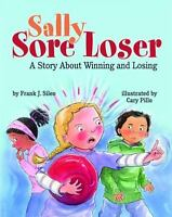 Sally Sore Loser: A Story About Winning And Losing: By Frank J. Sileo