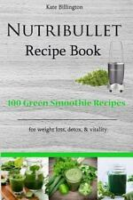 Nutribullet Recipe Book - 100 Green Smoothie Recipes for Weight Loss, Detox,...