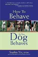 How to Behave So Your Dog Behaves by Yin, Sophia A.
