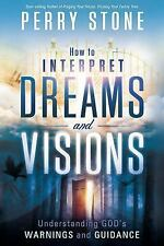 PERRY STONE - How to Interpret Dreams and Visions: Understanding God's warnings